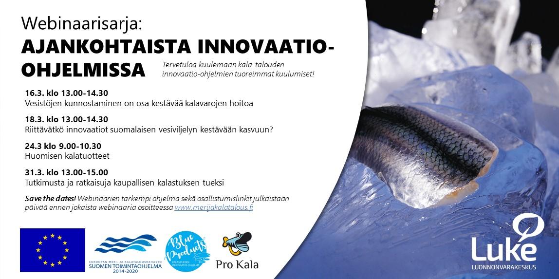 Järjestettävät webinaarit ovat: 16.3. klo 13.00-14.30 vesistöjen kunnostaminen on osa kestävää kalavarojen hoitoa; 18.3. klo 13.00-14.30 riittävätkö innovaatiot suomalaisen vesiviljelyn kestävään kasvuun; 24.3. klo 9.00-10.30 huomisen kalatuotteet; 31.3. 13.00-14.30 tutkimusta ja ratkaisuja kaupallisen kalastuksen tueksi.
